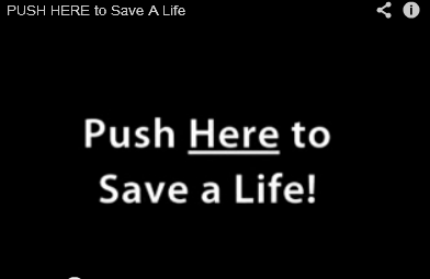 Graphic with a black background and the words Push Here to Save a Life - go to the video Push Here to Save a Life